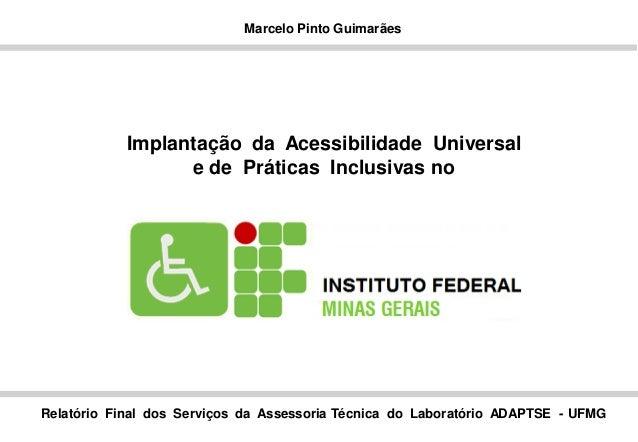Marcelo Pinto Guimarães Implantação da Acessibilidade Universal e de Práticas Inclusivas no Relatório Final dos Serviços d...