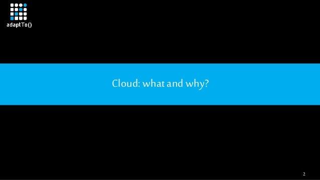 2 Cloud: whatand why?