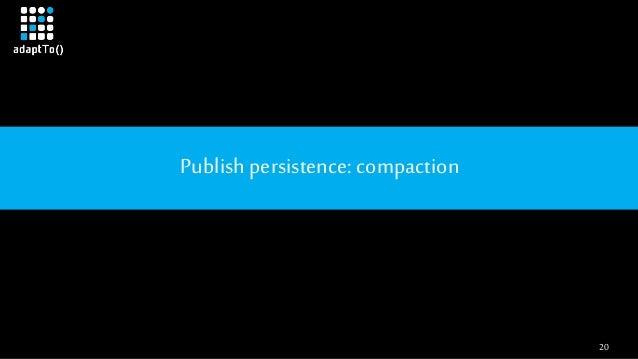 20 Publishpersistence: compaction