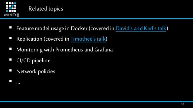 Relatedtopics 35  Feature model usage in Docker (covered in David's and Karl'stalk)  Replication (covered in Timothee's ...