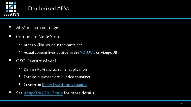 DockerizedAEM 9  AEM in Docker image  Composite Node Store  /apps& /libs storedin thecontainer  Actualcontentlives out...