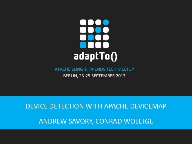 APACHE SLING & FRIENDS TECH MEETUP BERLIN, 23-25 SEPTEMBER 2013 DEVICE DETECTION WITH APACHE DEVICEMAP ANDREW SAVORY, CONR...