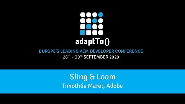 EUROPE'S LEADING AEM DEVELOPER CONFERENCE 28th – 30th SEPTEMBER 2020 Sling & Loom Timothée Maret, Adobe