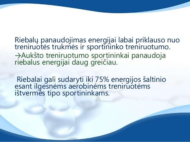 Jeigų riebalų valgoma per daug, o angliavandeniųper maţai, riebalai nepanaudojami energijai,→ pradedami ardyti raumenys