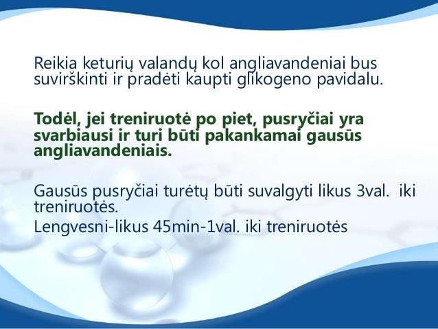 Produktai:Ţemo ir vidutinio GI angliavandeniai (maţiauperdirbtų grūdų produktai, vaisiai, darţovės).Baltymai: jogurtas, li...