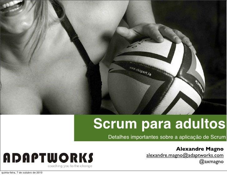 Scrum para adultos                                        Detalhes importantes sobre a aplicação de Scrum                 ...