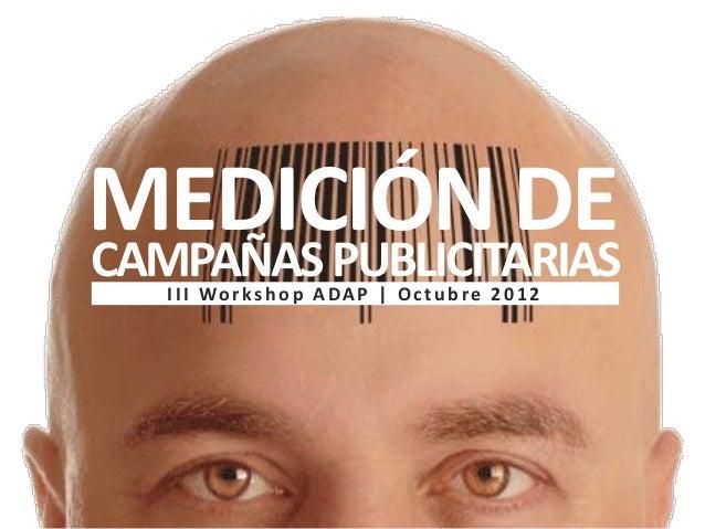 MEDICIÓN DECAMPAÑAS PUBLICITARIAS   I I I Wo r ks h o p A DA P | O c t u b re 2 0 1 2