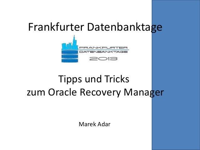 Frankfurter DatenbanktageTipps und Trickszum Oracle Recovery ManagerMarek Adar