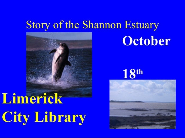 October 18th 2005 Limerick City Library Story of the Shannon Estuary