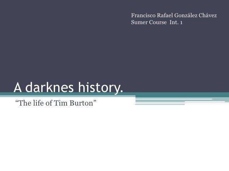 "A darkneshistory.<br />""Thelife of Tim Burton""<br />Francisco Rafael González Chávez<br />Sumer CourseInt. 1<br />"