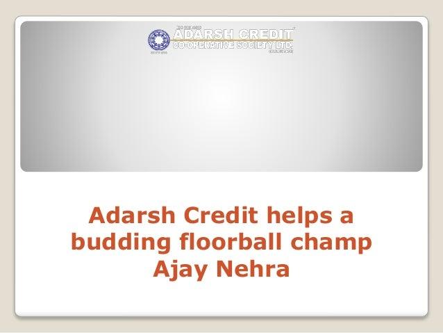Adarsh Credit helps a budding floorball champ Ajay Nehra