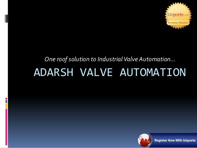One roof solution to Industrial Valve Automation...ADARSH VALVE AUTOMATION
