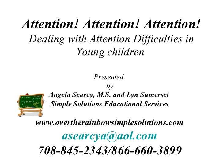 Attention! Attention! Attention! Dealing with Attention Difficulties in          Young children                   Presente...