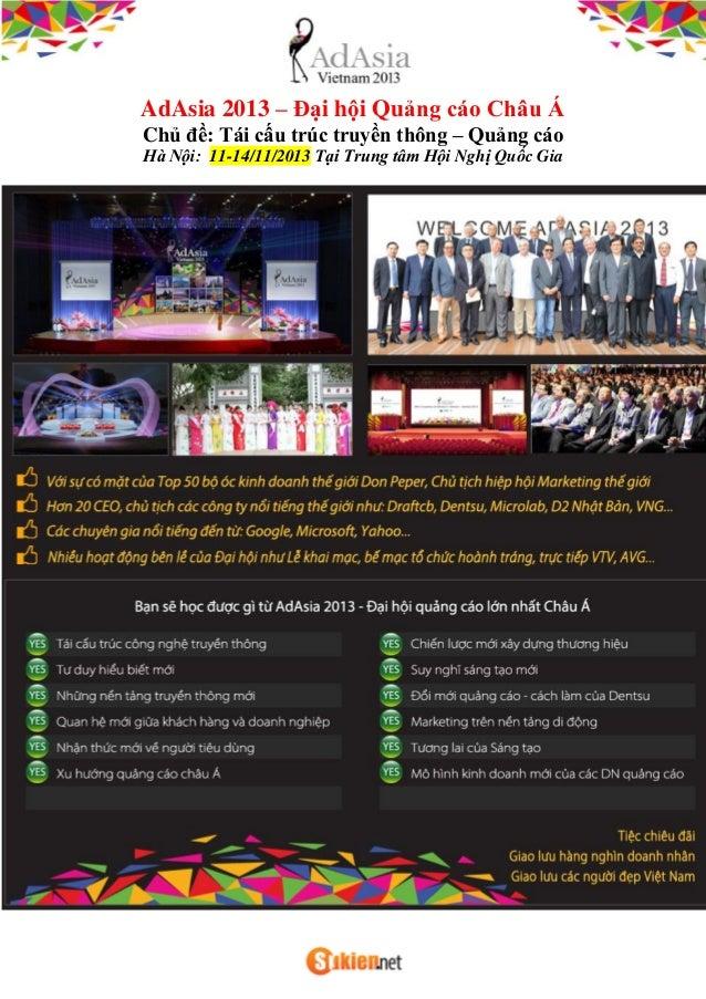 AdAsia 2013 – Đại hội Quảng cáo Châu Á Chủ đề: Tái cấu trúc truyền thông – Quảng cáo Hà Nội: 11-14/11/2013 Tại Trung tâm H...