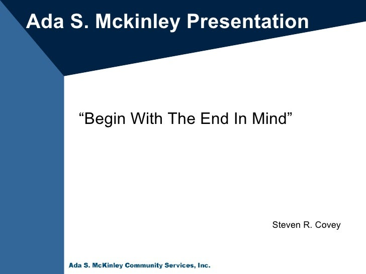 """ Begin With The End In Mind"" Ada S. Mckinley   Presentation Steven R. Covey"