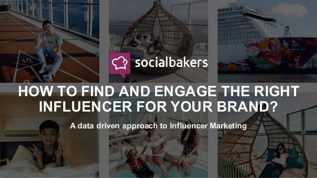 HOW TO FIND AND ENGAGE THE RIGHT INFLUENCER FOR YOUR BRAND? A data driven approach to Influencer Marketing