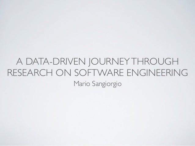 A DATA-DRIVEN JOURNEY THROUGHRESEARCH ON SOFTWARE ENGINEERING           Mario Sangiorgio