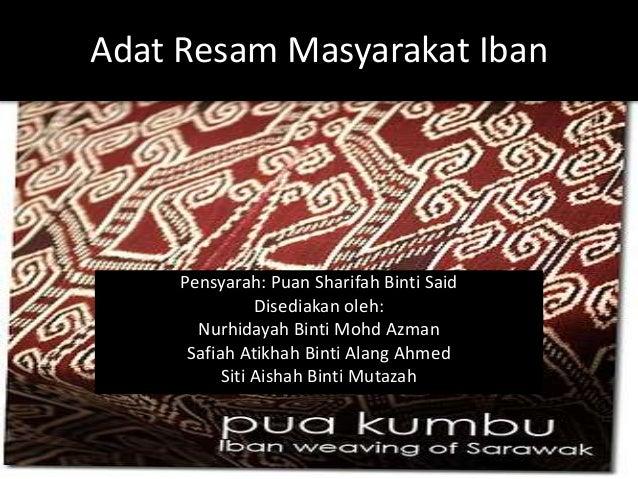 Adat Resam Masyarakat Iban Pensyarah: Puan Sharifah Binti Said Disediakan oleh: Nurhidayah Binti Mohd Azman Safiah Atikhah...