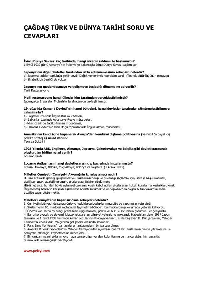 www.pekiyi.com ÇAĞDAŞ TÜRK VE DÜNYA TARİHİ SORU VE CEVAPLARI İkinci Dünya Savaşı; kaç tarihinde, hangi ülkenin saldırısı i...