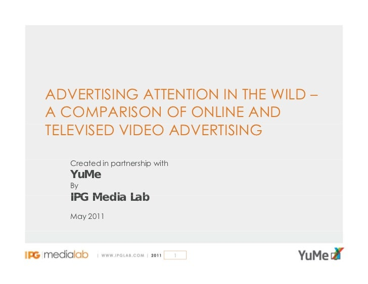 ADVERTISING ATTENTION IN THE WILD –A COMPARISON OF ONLINE ANDTELEVISED VIDEO ADVERTISING   Created in partnership with   Y...