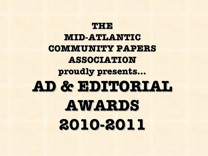 THE MID-ATLANTIC COMMUNITY PAPERS ASSOCIATION proudly presents… AD & EDITORIAL AWARDS 2010-2011
