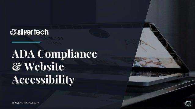 ADA Compliance & Website Accessibility © SilverTech, Inc. 2017