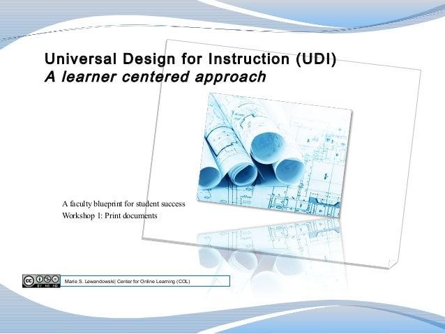 Universal Design for Instruction (UDI)A learner centered approach  A faculty blueprint for student success  Workshop 1: Pr...