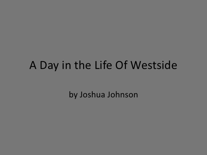 A Day in the Life Of Westside<br />by Joshua Johnson<br />