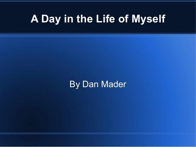 A Day in the Life of MyselfBy Dan Mader