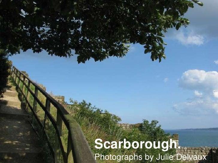 Scarborough.<br />Photographs by Julie Delvaux<br />