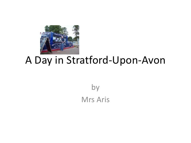 A Day in Stratford-Upon-Avon<br />by  <br />Mrs Aris<br />