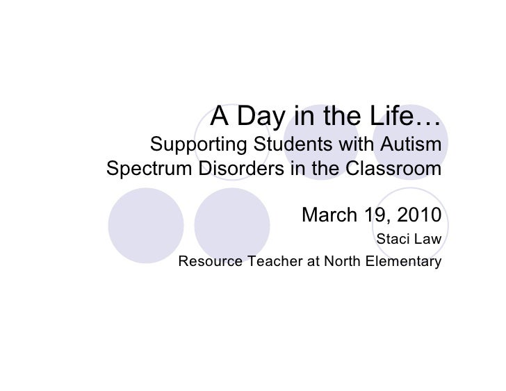 A Day in the Life…     Supporting Students with Autism Spectrum Disorders in the Classroom                         March 1...