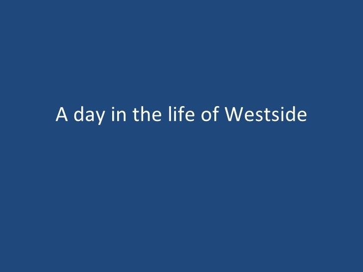 A day in the life  of Westside