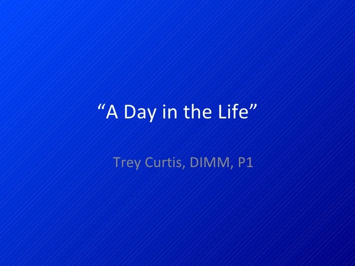 """ A Day in the Life"" Trey Curtis, DIMM, P1"