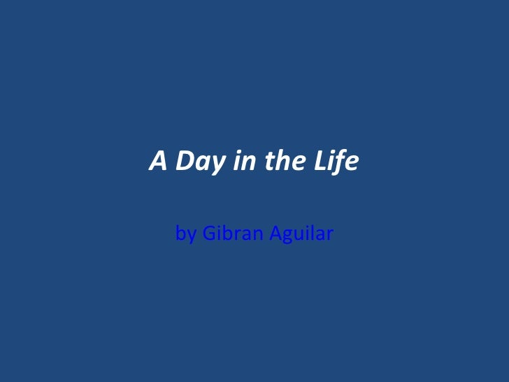 A Day in the Life by Gibran Aguilar