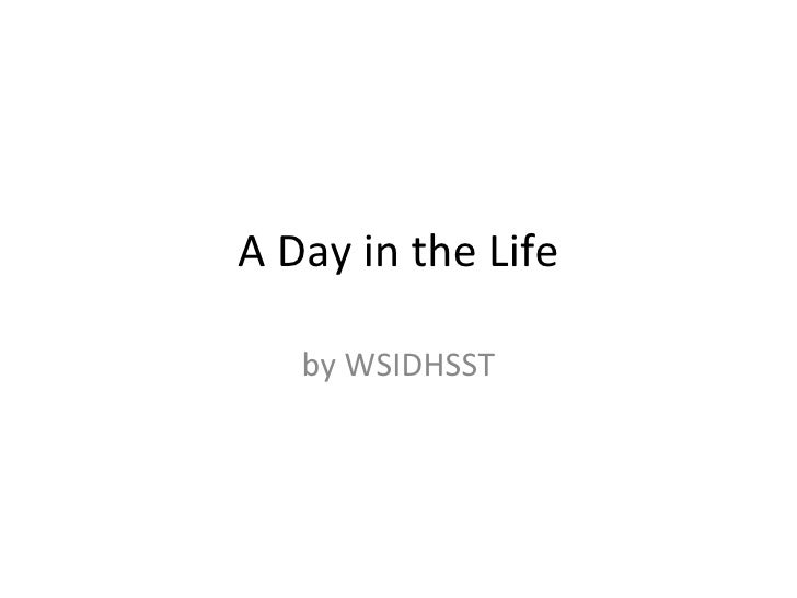 A Day in the Life by WSIDHSST