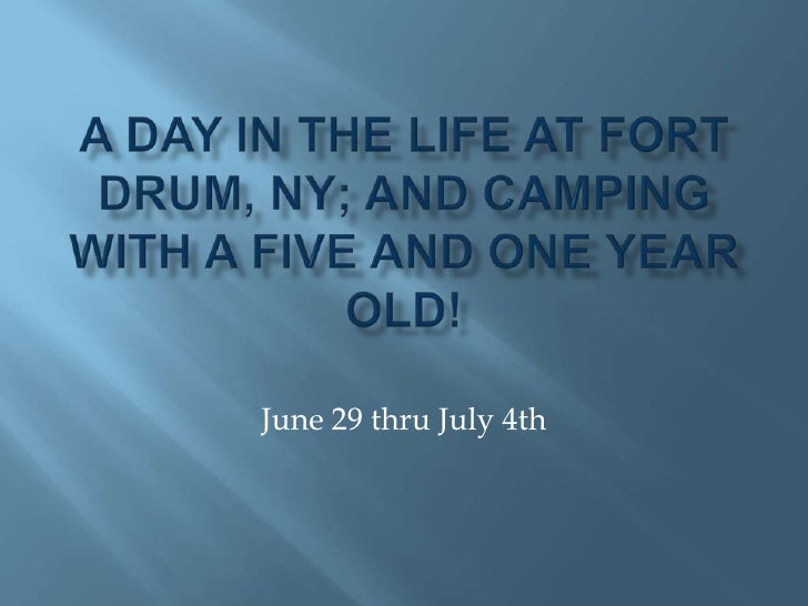 A Day in the Life at Fort Drum, NY; and Camping with a five and one year old!<br />June 29 thru July 4th<br />