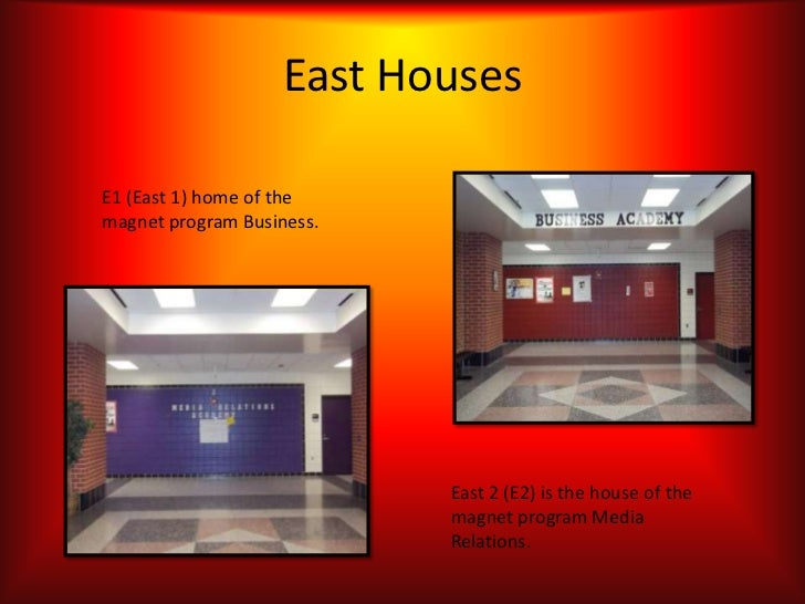 East HousesE1 (East 1) home of themagnet program Business.                           East 2 (E2) is the house of the      ...