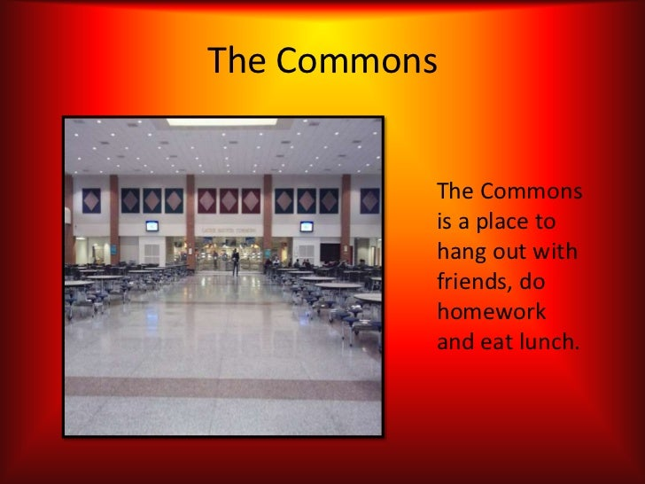 The Commons          The Commons          is a place to          hang out with          friends, do          homework     ...
