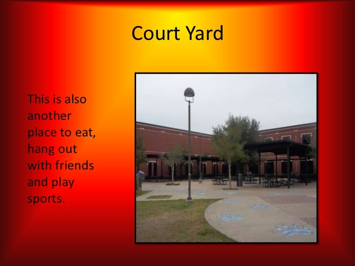 Court YardThis is alsoanotherplace to eat,hang outwith friendsand playsports.