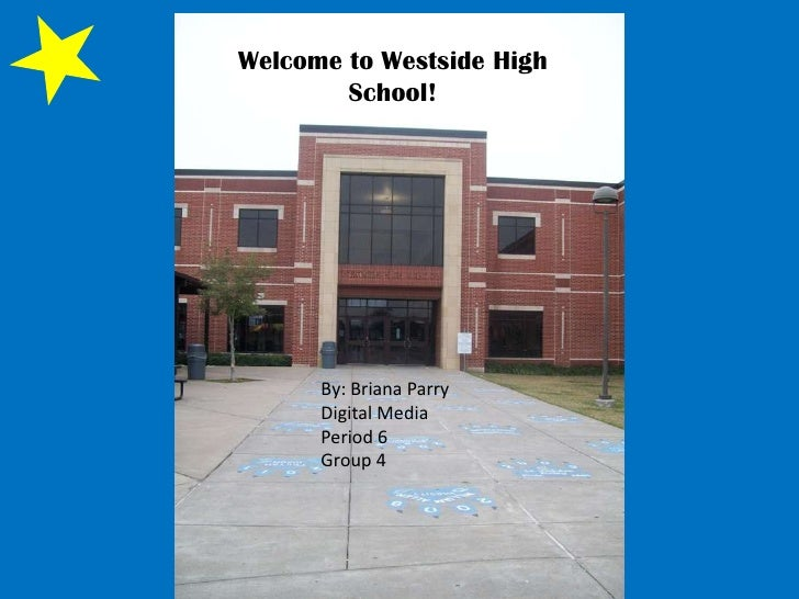 Welcome to Westside High School! <br />By: Briana Parry<br />Digital Media<br />Period 6<br />Group 4<br />