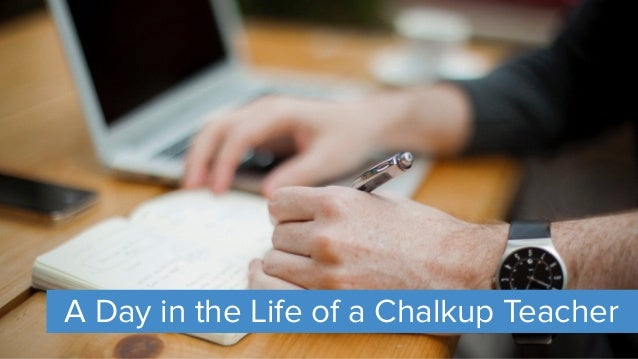 A Day in the Life of a Chalkup Teacher