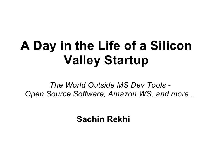 A Day in the Life of a Silicon        Valley Startup       The World Outside MS Dev Tools - Open Source Software, Amazon W...