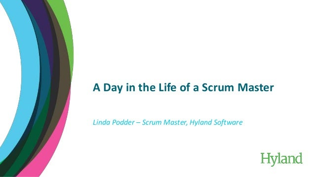 A Day in the Life of a Scrum Master Linda Podder – Scrum Master, Hyland Software
