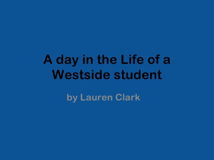 A day in the Life of a Westside student by Lauren Clark