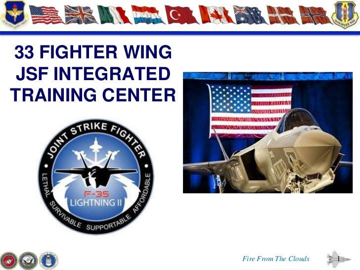 33 FIGHTER WING JSF INTEGRATEDTRAINING CENTER                  Fire From The Clouds   1