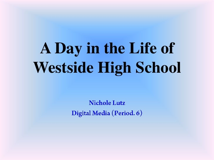 A Day in the Life ofWestside High School