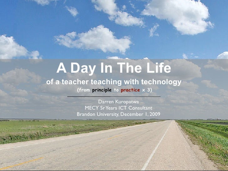 A Day In The Life of a teacher teaching with technology         (from principle to practice x 3)                  Darren K...