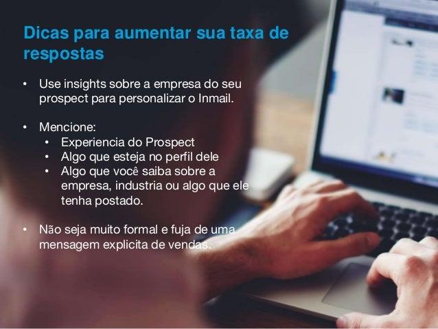 Dicas para aumentar sua taxa de respostas • Use insights sobre a empresa do seu prospect para personalizar o Inmail. • Men...