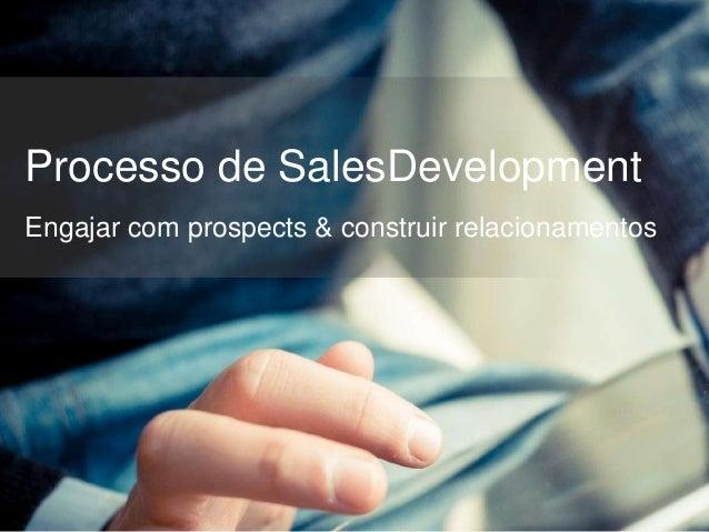 Processo de SalesDevelopment Engajar com prospects & construir relacionamentos
